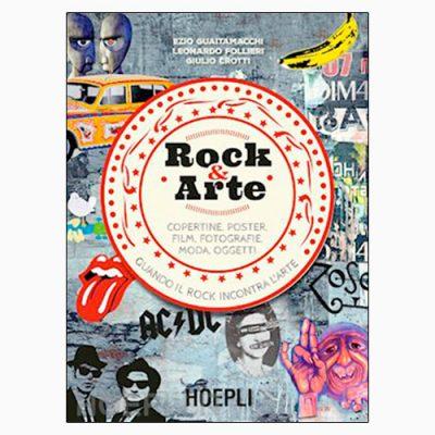 """La copertina di """"Rock&Arte"""" scritta da Guaitamacchi, Follieri e Crotti pubblicato da Hoepli"""