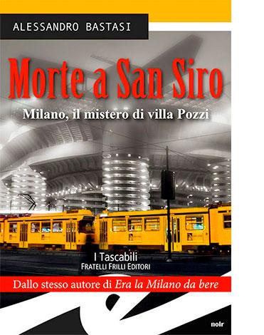 """La copertina di """"Morte a San Siro"""" di Alessandro Bastasi (Fratelli Frilli Editori)"""