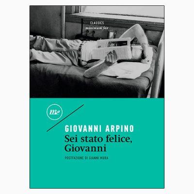 """La copertina di """"Sei stato felice, Giovanni"""", libro scritto da Giovanni Arpino e pubblicato da minimum fax"""