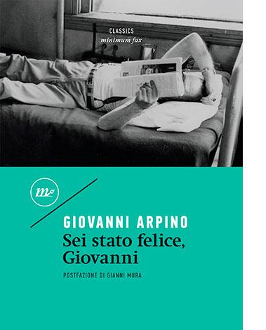 """La copertina di """"Sei stato felice, Giovanni"""" di Giovanni Arpino (minimum fax)"""
