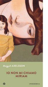 """La copertina di """"Io non mi chiamo Miriam"""" di Majgull Axelsson (Iperborea)"""