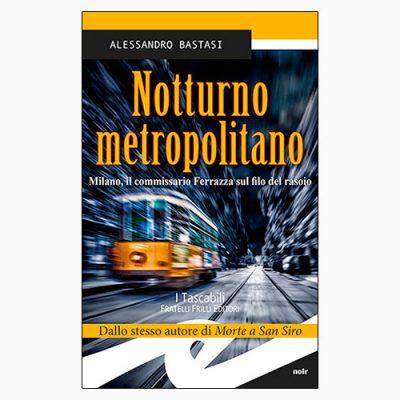 """La copertina di """"Notturno metropolitano"""", libro scritto da Alessandro Bastasi e pubblicato da Fratelli Frilli Editori"""