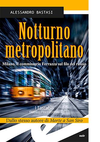 """La copertina di """"Notturno metropolitano"""" di Alessandro Bastasi (Fratelli Frilli Editori)"""