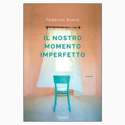 """La copertina de """"Il nostro momento imperfetto"""", libro scritto da Federica Bosco e pubblicato da Garzanti"""