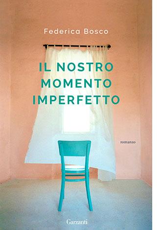 """La copertina de """"Il nostro momento imperfetto"""" di Federica Bosco (Garzanti)"""