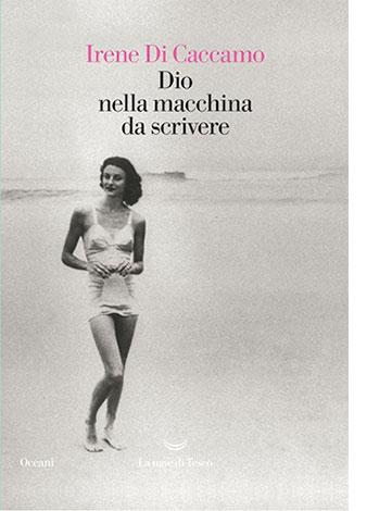 """La copertina di """"Dio nella macchina da scrivere"""" di Irene Di Caccamo (La nave di Teseo)"""