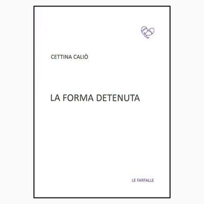 """La copertina de """"La forma detenuta"""" di Cettina Caliò, libro pubblicato da Le Farfalle"""