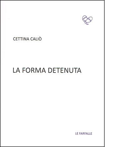 """La copertina de """"La forma detenuta"""" di Cettina Caliò (Le Farfalle)"""