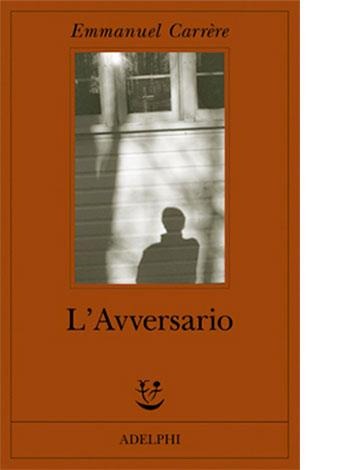 """La copertina de """"L'Avversario"""" di Emmanuel Carrère (Adelphi)"""