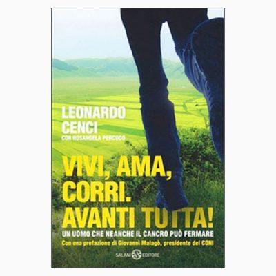 """La copertina di """"Vivi, ama, corri. Avanti tutta!"""", libro scritto da Leonardo Cenci e pubblicato da Salani Editore"""