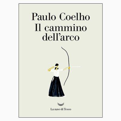 """La copertina de """"Il cammino dell'arco"""" di Paulo Coehlo, pubblicato da La nave di Teseo"""