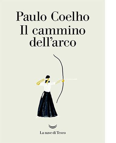 """La copertina de """"Il cammino dell'arco"""" di Paulo Coehlo (La nave di Teseo)"""