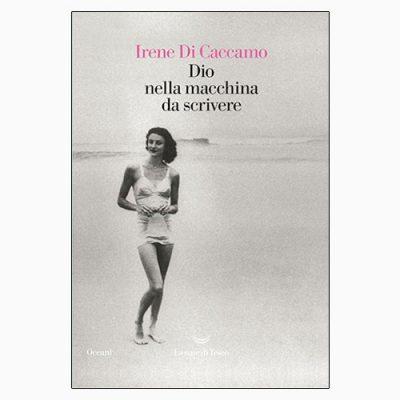"""La copertina di """"Dio nella macchina da scrivere"""", libro scritto da Irene Di Caccamo e pubblicato da La nave di Teseo"""