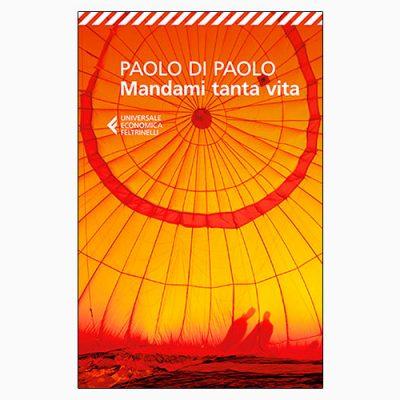 """La copertina di """"Mandami tanta vita"""", libro scritto da Paolo Di Paolo e pubblicato da Feltrinelli"""