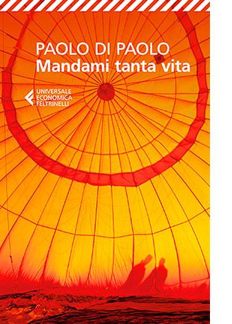 """La copertina di """"Mandami tanta vita"""" di Paolo Di Paolo (Feltrinelli)"""