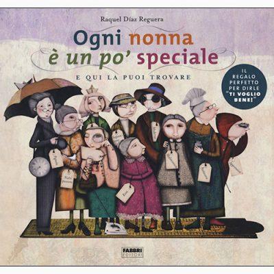 """La copertina di """"Ogni nonna è un po' speciale"""", libro di Raquel Diaz Reguera pubblicato da Fabbri Editori"""