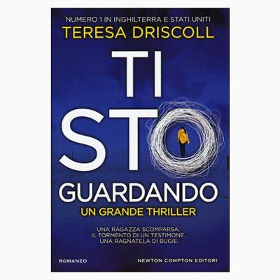 """La copertina di """"Ti sto guardando"""" di Teresa Driscoll, libro pubblicato da Newton Compton Editori"""