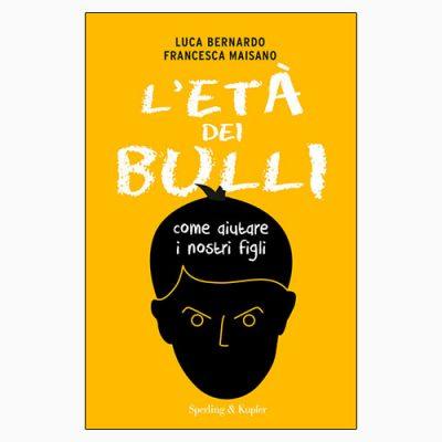 """La copertina de """"L'età dei bulli"""" di Luca Bernardo e Francesca Maisano, libro pubblicato da Sperling & Kupfer"""