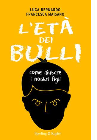 """La copertina de """"L'età dei bulli"""", libro scritto da Luca Bernardo e Francesca Maisano e pubblicato da Sperling & Kupfer"""