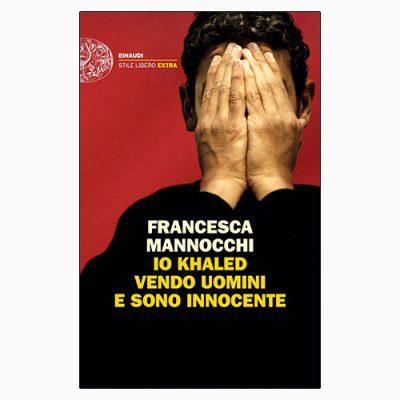 """La copertina di """"Io Khaled vendo uomini e sono innocente"""", libro scritto da Francesca Mannocchi e pubblicato da Einaudi"""