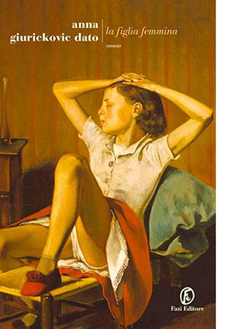 """La copertina de """"La figlia femmina"""" di Anna Giurickovic Dato (Fazi Editore)"""