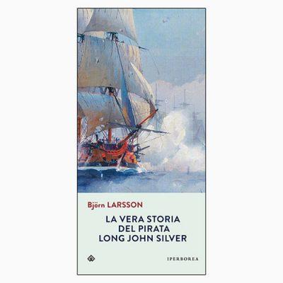 """La copertina de """"La vera storia del pirata Long John Silver"""", scritto da Björn Larsson e pubblicato da Iperborea"""