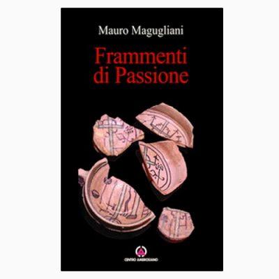 """""""FRAMMENTI DI PASSIONE"""" DI MAURO MAGUGLIANI"""