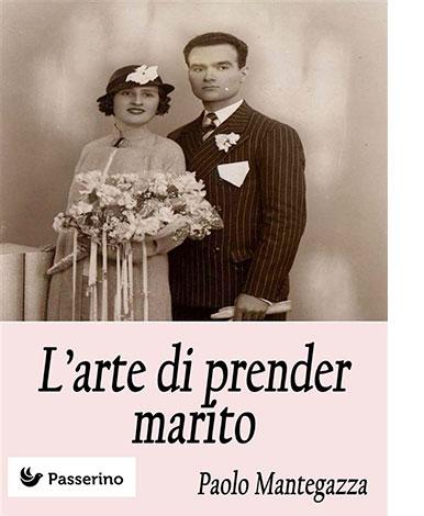 """La copertina de """"L'arte di prender marito"""" di Paolo Mantegazza (Passerino Editore)"""