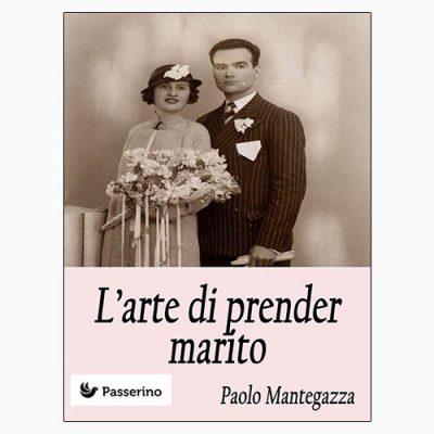 """La copertina de """"L'arte di prender marito"""", eBook di Paolo Mantegazza pubblicato da Passerino Editore"""