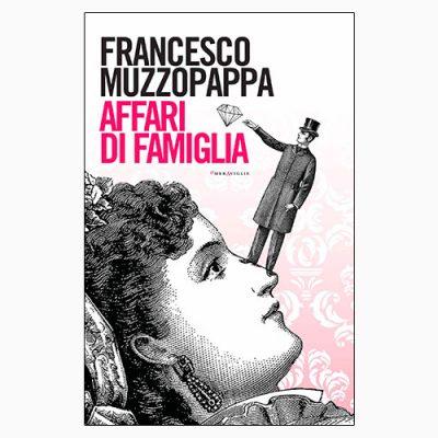 """La copertina di """"Affari di famiglia"""", libro di Francesco Muzzopappa pubblicato da Fazi Editore"""