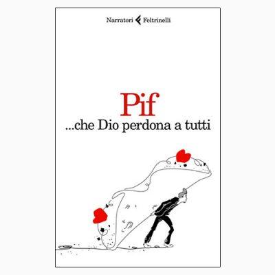"""La copertina di """"...Che Dio perdona tutti"""" di Pif, pubblicato da Feltrinelli"""