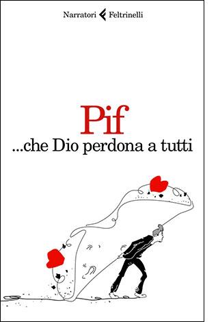 """La copertina del libro """"...Che Dio perdona a tutti"""" di Pif, edito da Feltrinelli"""