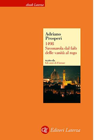 """La copertina di """"1498. Savonarola dal falò delle vanità al rogo"""" di Adriano Prosperi (Editori Laterza)"""