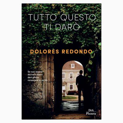 """La copertina di """"Tutto questo ti darò"""", libro scritto da Dolores Redondo per DeA Planeta Libri"""