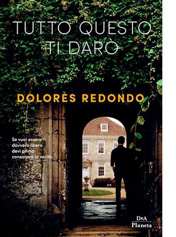 """La copertina di """"Tutto questo ti darò"""" di Dolores Redondo (DeA Planeta)"""