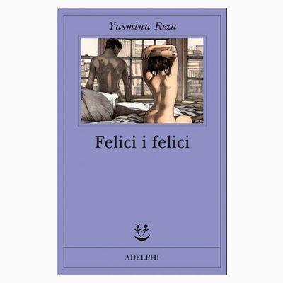 """FELICI I FELICI"" DI YASMINA REZA"