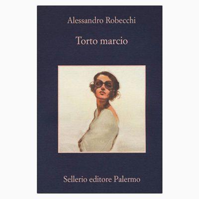 """La copertina di """"Torto marcio"""", libro di Alessandro Robecchi pubblicato da Sellerio Editore"""