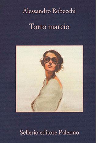 """La copertina di """"Torto marcio"""" di Alessandro Robecchi (Sellerio)"""