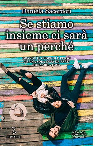 """La copertina di """"Se stiamo insieme ci sarà un perché"""" di Daniela Sacerdoti (Newton Compton Editori)"""