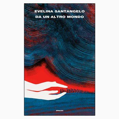 """La copertina di """"Da un altro mondo"""", libro di Evelina Santangelo pubblicato da Einaudi"""