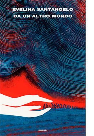 """La copertina di """"Da un altro mondo"""" di Evelina Santangelo (Einaudi)"""