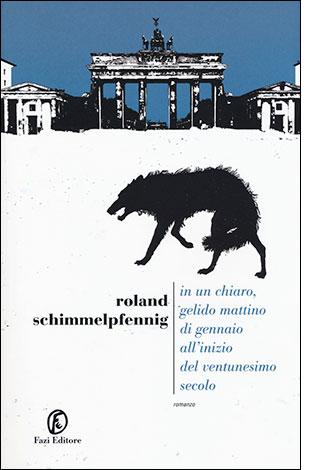 """La copertina di """"in un chiaro gelido mattino di gennaio all'inizio del ventunesimo secolo"""" di Roland Schimmelpfennig (Fazi)"""