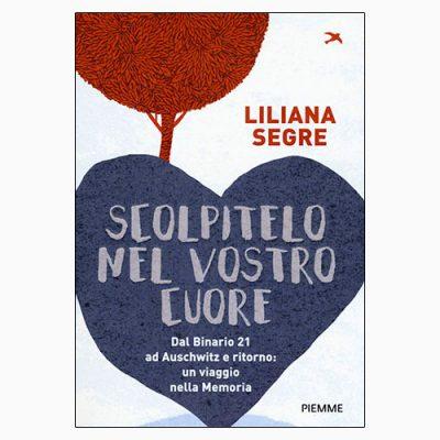 """La copertina di """"Scolpitelo nel vostro cuore"""", libro scritto da Liliana Segre e stampato da Piemme"""