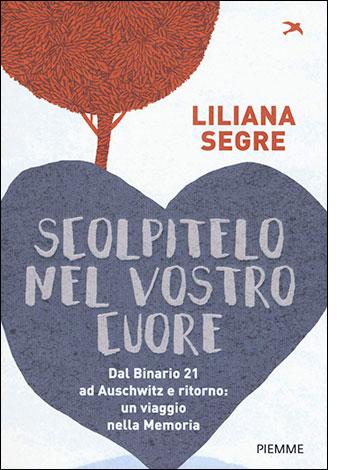 """La copertina di """"Scolpitelo nel vostro cuore"""" di Liliana Segre (Piemme)"""