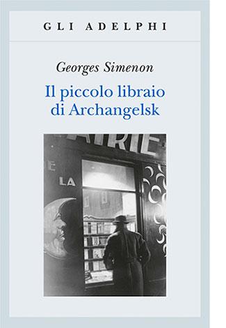 """La copertina de """"Il piccolo libraio di Archangelsk"""" di Georges Simenon (Adelphi)"""