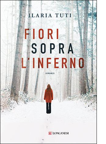 """La copertina di """"Fiori sopra l'inverno"""" di Ilaria Tuti (Longanesi)"""