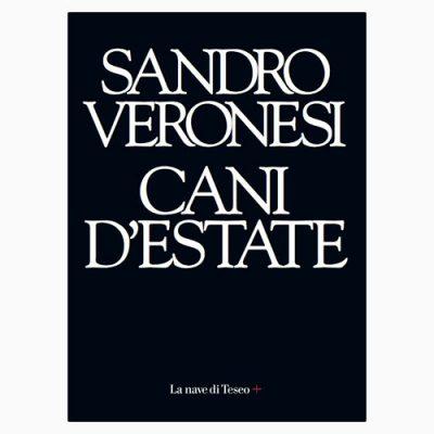 """La copertina di """"Cani d'estate"""" di Sandro Veronesi, libro pubblicato da La nave di Teseo"""