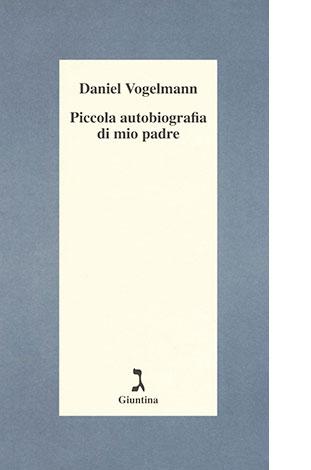 """La copertina del libro """"Piccola autobiografia di mio padre"""" di Daniel Vogelmann (La Giuntina)"""