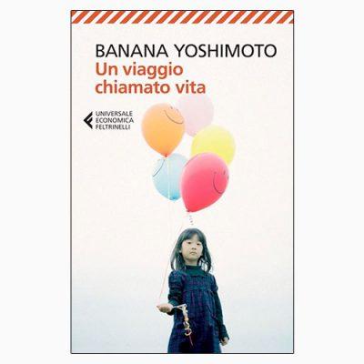 """La copertina del libro """"Un viaggio chiamato vita"""" di Banana Yoschimoto pubblicato da Feltrinelli"""