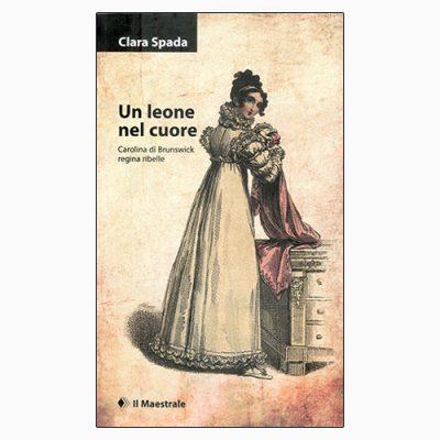 """La copertina di """"Un leone nel cuore"""", libro scritto da Clara Spada e pubblicato da Il Maestrale"""